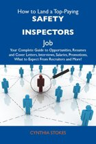 How to Land a Top-Paying Safety inspectors Job: Your Complete Guide to Opportunities, Resumes and Cover Letters, Interviews, Salaries, Promotions, What to Expect From Recruiters and More
