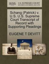 Schang (Patrick) V. U.S. U.S. Supreme Court Transcript of Record with Supporting Pleadings