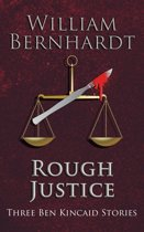 Rough Justice: Three Ben Kincaid Stories