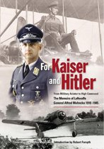 For Kaiser and Hitler: From Military Aviator to High Command - The Memoirs of Luftwaffe General Alfred Mahncke 1910-1945