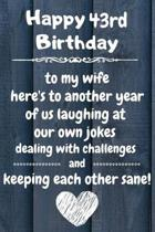 Happy 43rd Birthday to my wife here's to laughing at our own jokes and keeping each other sane: 43 Year Old Birthday Gift Journal / Notebook / Diary /