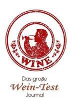 Das gro�e Wein-Test Journal: Ein Wein-Notizbuch zum Selberschreiben