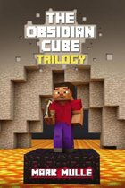 The Obsidian Cube Trilogy (An Unofficial Minecraft Book for Kids Ages 9 -12)
