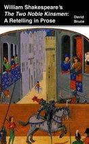 William Shakespeare's ''The Two Noble Kinsmen'': A Retelling in Prose