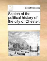 Sketch of the Political History of the City of Chester.