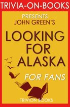 Looking for Alaska: A Novel by John Green (Trivia-On-Books)