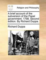 A Brief Account of the Subversion of the Papal Government. 1798. Second Edition. by Richard Duppa.