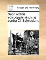 Sacri Ordinis Episcopalis Vindici Contra CL. Salmasium.