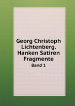 Georg Christoph Lichtenberg. Hanken Satiren Fragmente Band 1
