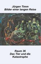 Raum 36 Das Tier und die Katastrophe