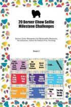 20 Berner Chow Selfie Milestone Challenges: Berner Chow Milestones for Memorable Moments, Socialization, Indoor & Outdoor Fun, Training Book 2