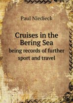 Cruises in the Bering Sea Being Records of Further Sport and Travel