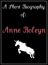 Anne Boleyn: A Short Biography