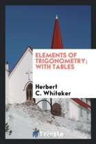 Elements of Trigonometry; With Tables