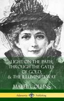 Light on the Path, Through the Gates of Gold & the Illumined Way (Hardcover)