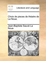 Choix de Pieces de Th atre de la Noue.