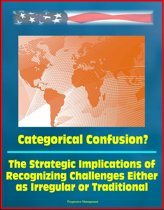 Categorical Confusion? The Strategic Implications of Recognizing Challenges Either as Irregular or Traditional