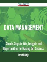 Data Management - Simple Steps to Win, Insights and Opportunities for Maxing Out Success