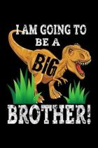 I Am Going To Be A Big Brother!: Kids I Am Going To Be A Big Brother Dino Journal/Notebook Blank Lined Ruled 6X9 100 Pages