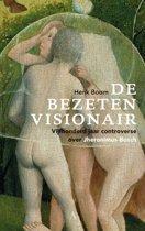 De bezeten visionair - Vijfhonderd jaar controverse over Jheronimus Bosch
