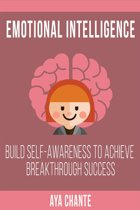 Emotional Intelligence: Build Self-Awareness to Achieve Breakthrough Success