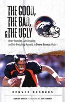 The Good, the Bad, & the Ugly -- Denver Broncos