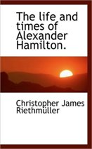 The Life and Times of Alexander Hamilton.