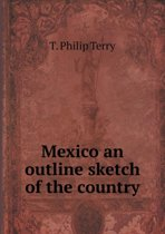 Mexico an Outline Sketch of the Country