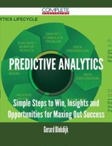 Predictive Analytics - Simple Steps to Win, Insights and Opportunities for Maxing Out Success