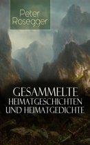 Gesammelte Heimatgeschichten und Heimatgedichten von Peter Rosegger