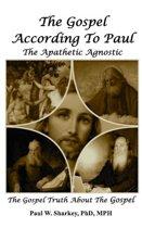 The Gospel According to Paul, The Apathetic Agnostic: The Gospel Truth About The Gospel