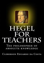 HEGEL FOR TEACHERS