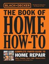 Black & Decker The Book of Home How-To Complete Photo Guide to Home Repair