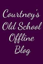 Courtney's Old School Offline Blog