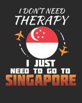 I Don't Need Therapy I Just Need To Go To Singapore: Singapore Travel Journal- Singapore Vacation Journal - 150 Pages 8x10 - Packing Check List - To D