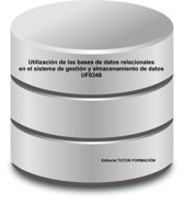 Utilizacion de las bases de datos relacionales en el sistema de gestion y almacenamiento de datos. UF0348