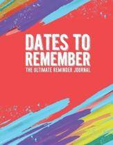 Dates To Remember The Ultimate Reminder Journal: Birthdays Anniversaries Important Dates All In One Place In An Attractive Convenient Reminder Tracker