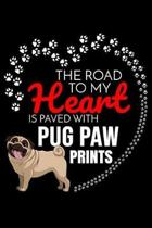 The Road To My Heart Is Paved With Pug Paw Prints