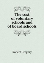 The Cost of Voluntary Schools and of Board Schools
