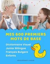 Mes 600 Premiers Mots de Base Dictionnaire Visuel Junior Bilingue Fran�ais Bulgare Enfants: Apprendre a lire livre pour d�velopper le vocabulaire des