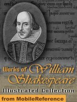 Works Of William Shakespeare. Illustrated.: Incl: Romeo And Juliet , Hamlet, Macbeth, Othello, Julius Caesar, A Midsummer Night's Dream, The Tempest, Julius Caesar, King Lear, Twelfth Night & More (Mobi Collected Works)