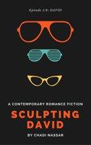 Sculpting David: Episode 3: Who's Next? & Epilogue - A Contemporary Romance Fiction