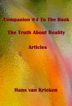 Companion #4 To The Book The Truth About Reality; Articles