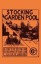 Stocking the Garden Pool - A Guide to the Selection and Establishment of Plants and Fish for the Garden Pool