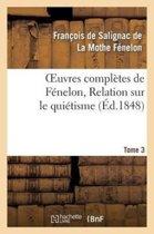 Oeuvres Compl tes de F nelon, Tome 3. Relation Sur Le Qui tisme
