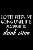 Coffee Keeps Me Going Until It Is Acceptable To Drink Wine: Sarcasm Notebook, Funny Work Planner, Daily & Weekly Organizer, Sarcastic Office Humor. Jo
