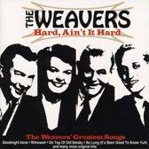 Hard, Ain't It Hard: Weavers Greatest Songs