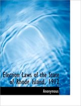 Election Laws of the State of Rhode Island, 1912