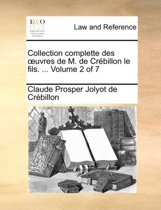 Collection Complette Des Uvres de M. de Crebillon Le Fils. ... Volume 2 of 7