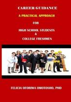 Career Guidance a Practical Approach for High School Students & College Freshmen